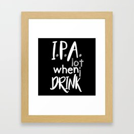 IPA Lot When I Drink Framed Art Print