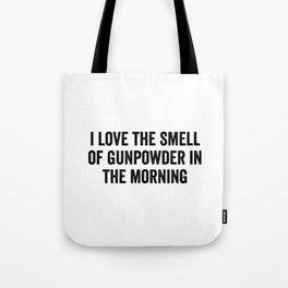 I Love The Smell Of Gunpowder In The Morning Tote Bag