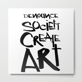 Denounce Society CREATE ART Metal Print