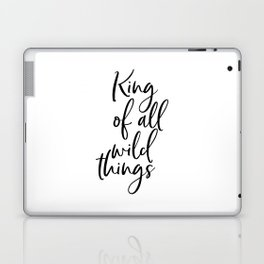 King Of All Wild Things, Inspirational Quote, Bedroom Decor, Wall Art, Nursery Print Laptop & iPad Skin