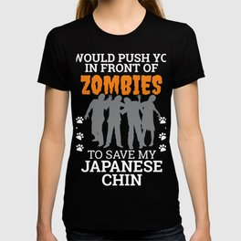 Push You In Front Zombies  to save my Japanese Chin Dog Owner Dog Lover T-shirt