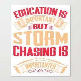 Storm Chasing Is Importanter Then Education Canvas Print