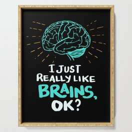 I just really like brains, ok? - Funny Brain Doctor Serving Tray