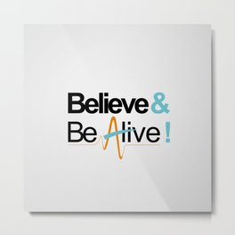 Believe & Be Alive! -V5NewSilver- Metal Print