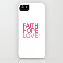 Faith Hope love,Christian,Bible Quote 1 Corinthians13:13 iPhone Case