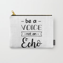 Be a voice mot an echo Carry-All Pouch