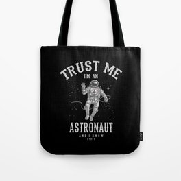 Trust me I'm an Astronaut Tote Bag