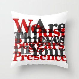 WE ARE ALL JUST THIEVES & BEGGARS IN YOUR (Matthew 15:27) Throw Pillow