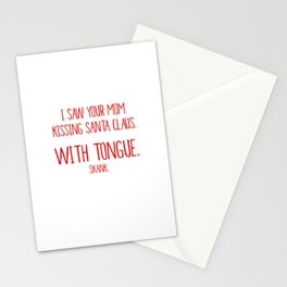 Saw Your Mom Kissing Santa With Tongue Skank T-Shirt Stationery Cards