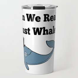 Can We Really Trust Whales? Travel Mug