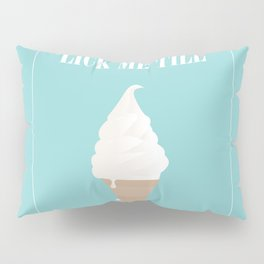 Lick me til icecream. Pillow Sham