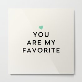 You are my favorite - turquoise blue heart Metal Print