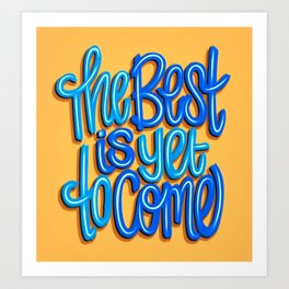 The Best Is Yet To Come (Version 2) Orange, Deep Blue & Light Blue // Quote Hand Lettering Art Art Print