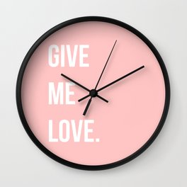 GIVE ME LOVE Wall Clock