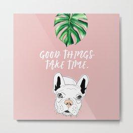 Good things take time.  Frenchie Dog (pink) Metal Print