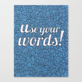 Use Your Words! Canvas Print