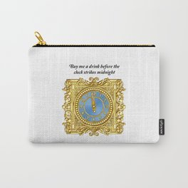 Buy me a drink before the clock strikes midnight Carry-All Pouch