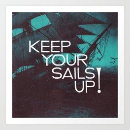 Keep Your Sails Up Art Print