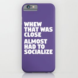 Whew That Was Close Almost Had To Socialize (Ultra Violet) iPhone Case