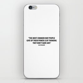 The most common way people give up their power is by thinking they don't have any. - Alice Walker iPhone Skin