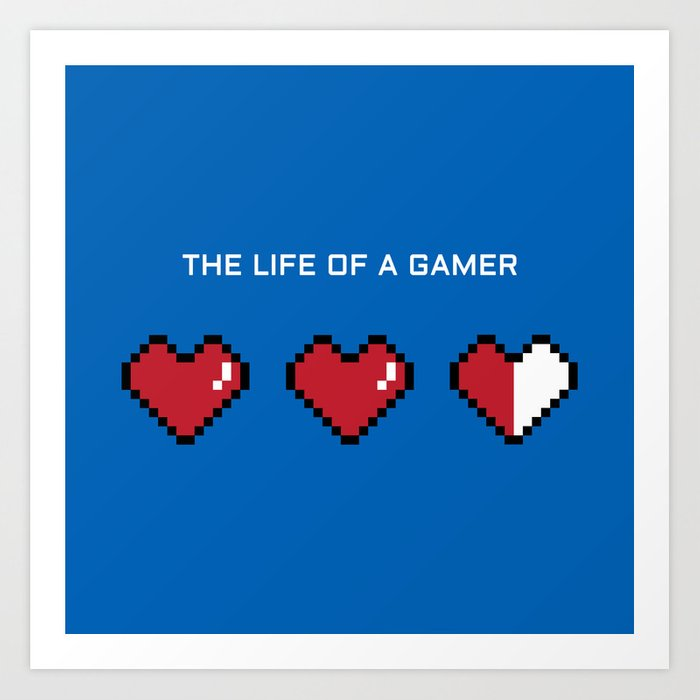 The Life of a Gamer Art Print