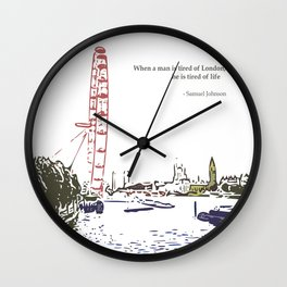 When a man is tired of London, he is tired of life Wall Clock