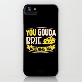 You Gouda Brie Kidding me iPhone Case