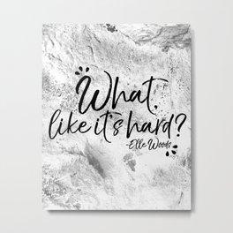 What, Like It's Hard? Metal Print
