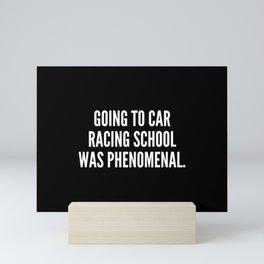 Going to car racing school was phenomenal Mini Art Print