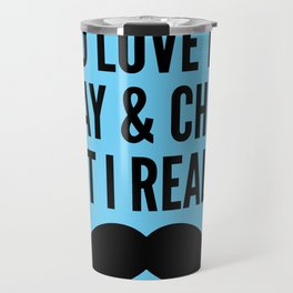 I'd Love to Stay and Chat, But I Really Mustache Must Dash (Blue) Travel Mug
