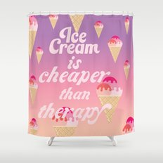 Ice Cream is Cheaper Than Therapy Shower Curtain