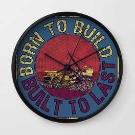 Born To Build, Built To Last Wall Clock