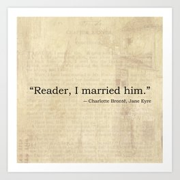 Reader I Married Him, Jane Eyre Conclusion Quote Art Print