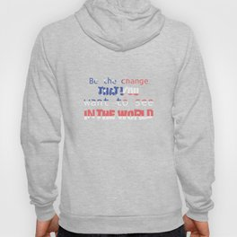 Be the change that you want to see in the World Hoody
