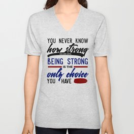 Being Strong Is Your Only Choice Unisex V-Neck
