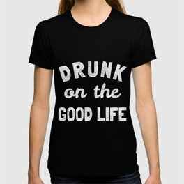 Drunk On The Good Life T-shirt