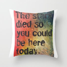 The Stars Died So You Could Be Here Today Throw Pillow
