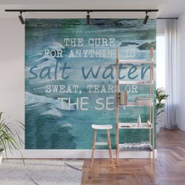 The cure for anything is salt water, sweat, tears, or the sea.    Dinesen, Isak Wall Mural