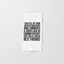 I CAN TELL BY YOUR SARCASTIC UNDERTONES, RUDE COMMENTS... CAN BE BEST FRIENDS Hand & Bath Towel