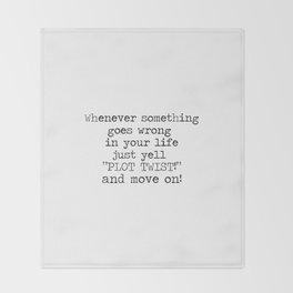 Plot Twist! ...move on. Throw Blanket