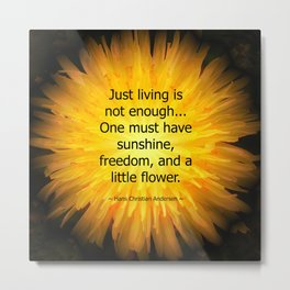 'Dandelion Fire' with Hans Christian Andersen 'Just living..' quotation Metal Print