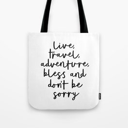 Live Travel Adventure Bless and Don't Be Sorry black and white modern typography home wall decor Tote Bag