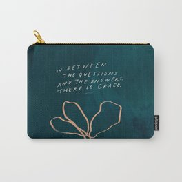 """""""In Between The Questions And The Answers, There Is Grace."""" Carry-All Pouch"""