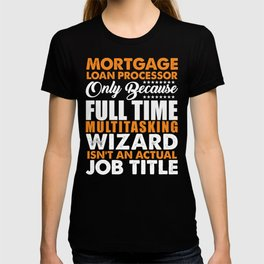 Mortage Loan Processor Wizard T-shirt