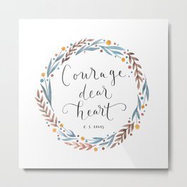 Courage Dear Heart Metal Print