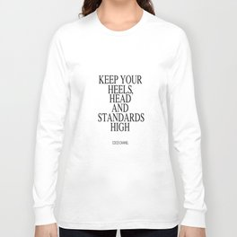 Keep Your Heels, Head And Standards High Digital Print Instant Art Long Sleeve T-shirt