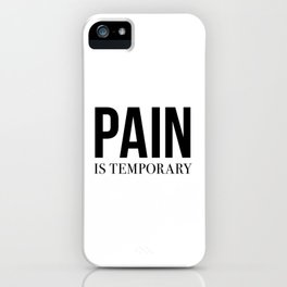 Pain is Temporary iPhone Case