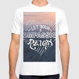 Let Your Compassion Reign T-shirt