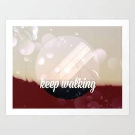 Keep walking Art Print