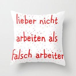 lieber nicht arbeiten als falsch arbeiten Throw Pillow